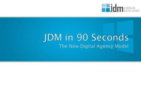 The New Digital Agency Model. JDM WhiteboardJDM Whiteboard:  Sales & Marketing  Consulting  Campaign Strategy  Analysis & Reporting JDM WhiteboardJDM.
