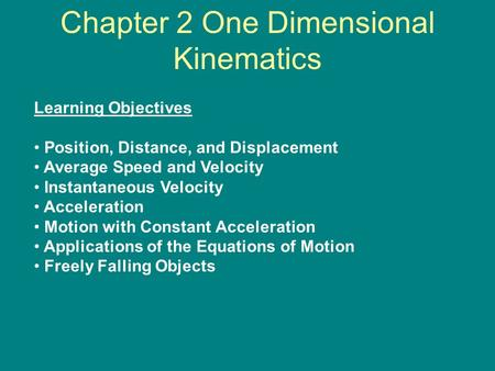Chapter 2 One Dimensional Kinematics Learning Objectives Position, Distance, and Displacement Average Speed and Velocity Instantaneous Velocity Acceleration.