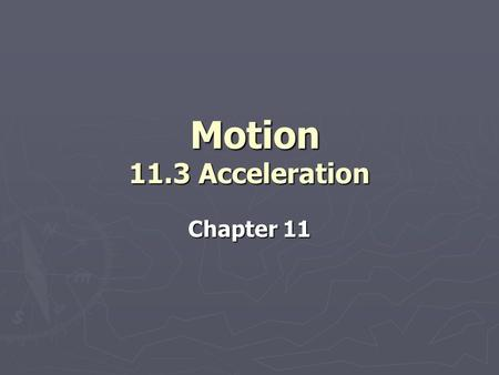 Motion 11.3 Acceleration Chapter 11.