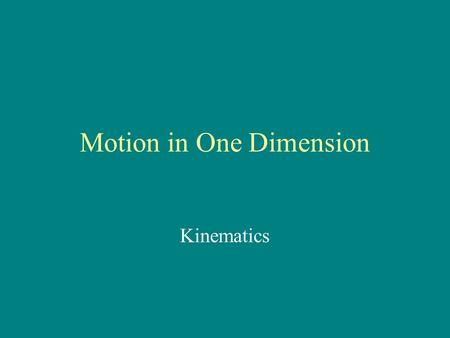 Motion in One Dimension Kinematics. Distance vs. Displacement Distance – how far you've traveled Scalar quantity - 20 m Displacement – shortest distance.