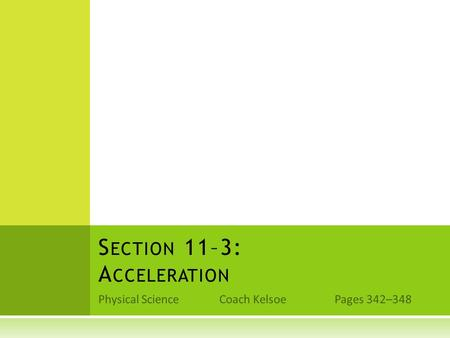 Physical Science Coach Kelsoe Pages 342–348 S ECTION 11–3: A CCELERATION.