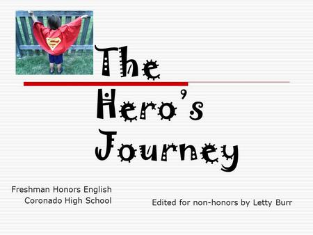 The Hero's Journey Freshman Honors English Coronado High School Edited for non-honors by Letty Burr.
