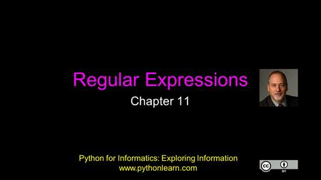 Regular Expressions Chapter 11 Python for Informatics: Exploring Information www.pythonlearn.com.