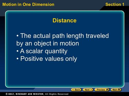 Motion in One DimensionSection 1 Distance The actual path length traveled by an object in motion A scalar quantity Positive values only.