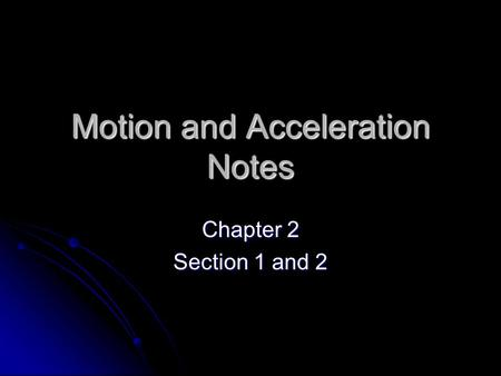 Motion and Acceleration Notes Chapter 2 Section 1 and 2.