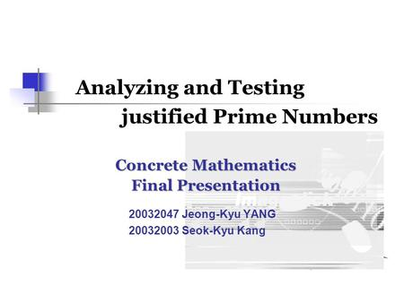 Analyzing and Testing justified Prime Numbers