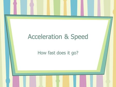 Acceleration & Speed How fast does it go?. Definition of Motion Event that involves a change in the position or location of something.