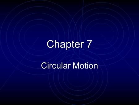 Chapter 7 Circular Motion. Chapter 7 Outline Objectives Relate radians to degrees Calculate angular quantities such as displacement, velocity, & acceleration.