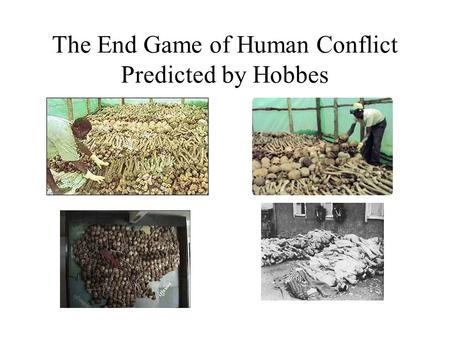 The End Game of Human Conflict Predicted by Hobbes.