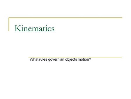 Kinematics What rules govern an objects motion?. Answer Me!!! List three things that come to mind when you hear the term motion? After creating your list,