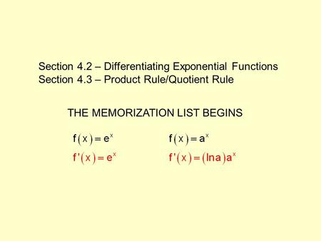 Section 4.2 – Differentiating Exponential Functions Section 4.3 – Product Rule/Quotient Rule THE MEMORIZATION LIST BEGINS.