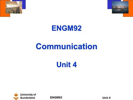 University of Sunderland ENGM92 Unit 4 ENGM92 Communication Unit 4.