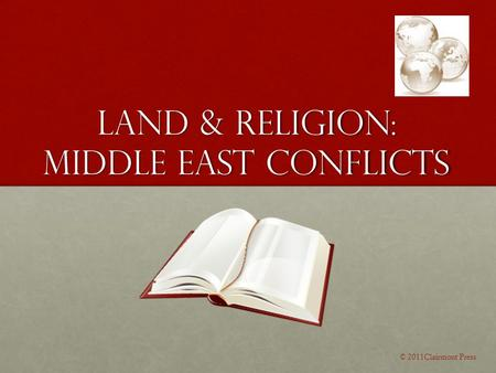Land & Religion: Middle East Conflicts © 2011Clairmont Press.