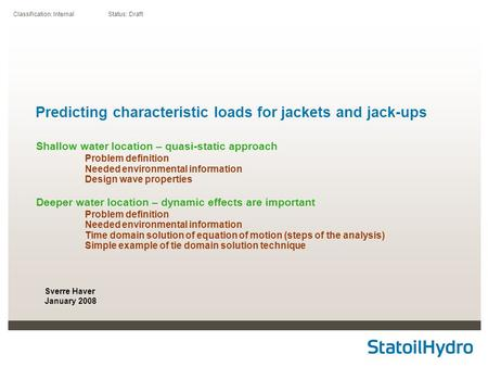 Classification: Internal Status: Draft Predicting characteristic loads for jackets and jack-ups Shallow water location – quasi-static approach Problem.