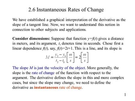 2.6 Instantaneous Rates of Change 1 We have established a graphical interpretation of the derivative as the slope of a tangent line. Now, we want to understand.