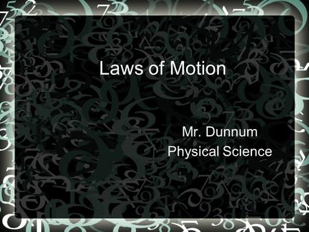 Laws of Motion Mr. Dunnum Physical Science. Key terms Motion Speed Average Speed Instantaneous Speed Velocity Acceleration.