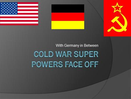 With Germany in Between. Allies Become Enemies  There was always tension between capitalists Americans and the communists Soviets during WWII.  This.