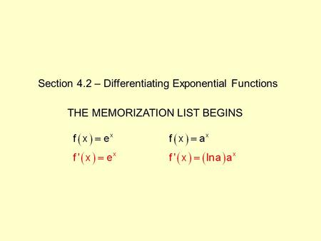 Section 4.2 – Differentiating Exponential Functions THE MEMORIZATION LIST BEGINS.