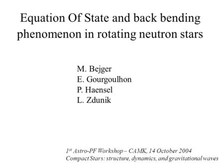Equation Of State and back bending phenomenon in rotating neutron stars 1 st Astro-PF Workshop – CAMK, 14 October 2004 Compact Stars: structure, dynamics,