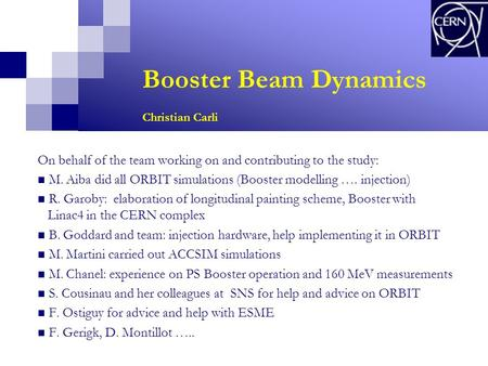 Booster Beam Dynamics Christian Carli On behalf of the team working on and contributing to the study: M. Aiba did all ORBIT simulations (Booster modelling.