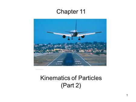 1 Kinematics of Particles (Part 2) Chapter 11. 2 11.7 Graphical Solution of Rectilinear Motion Problem Given the x-t curve, the v-t curve is equal to.
