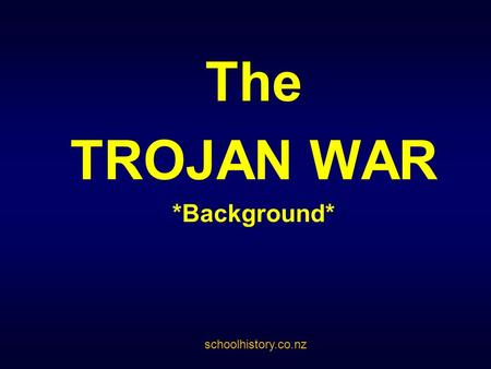 The TROJAN WAR *Background* schoolhistory.co.nz. Background The Argonaut Peleus married the sea nymph Thetis in a ceremony attended by almost all the.