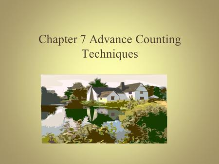 Chapter 7 Advance Counting Techniques. Content Recurrence relations Generating function The principle of inclusion-exclusion.