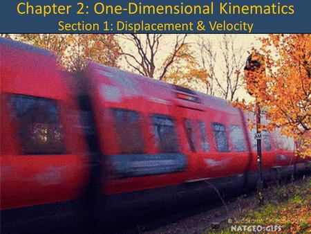 Chapter 2: One-Dimensional Kinematics Section 1: Displacement & Velocity.