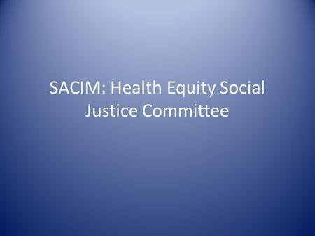 SACIM: Health Equity Social Justice Committee. How you frame an issue The questions you ask Determines your analysis of the issue Determines how you prioritize.