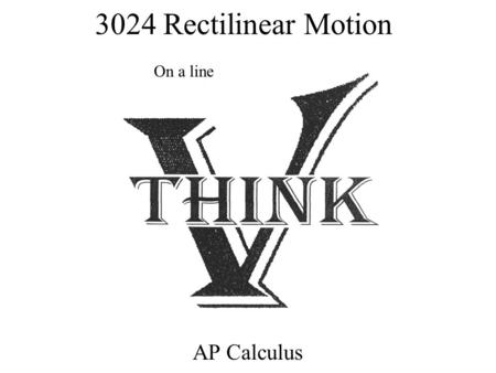 3024 Rectilinear Motion AP Calculus On a line. Position Defn: Rectilinear Motion: Movement of object in either direction along a coordinate line (x-axis,