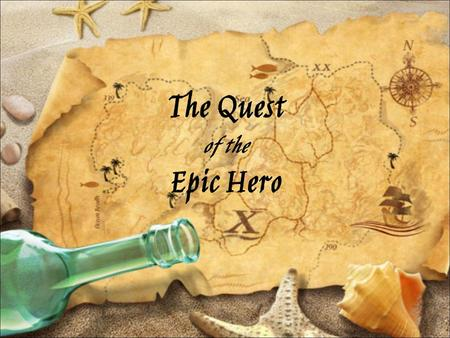 "The Quest of the Epic Hero. Monomyth Monomyth – ""the one story"" The heroic quest story has remarkably the same structure from culture to culture The hero."