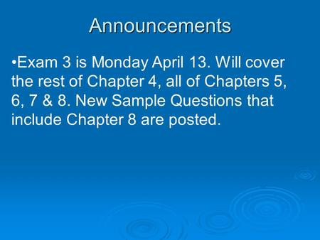 Announcements Exam 3 is Monday April 13. Will cover the rest of Chapter 4, all of Chapters 5, 6, 7 & 8. New Sample Questions that include Chapter 8 are.