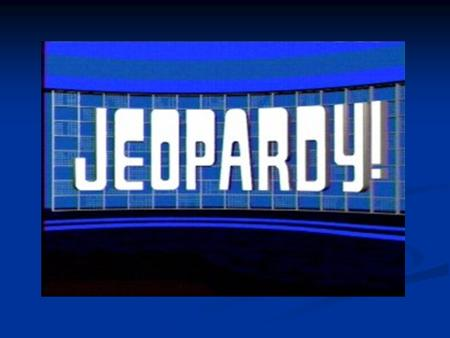 JEOPARDY RULES DO NOT CALL OUT THE ANSWERS. DO NOT CALL OUT THE ANSWERS. RAISE YOUR HANDS WHEN READY. RAISE YOUR HANDS WHEN READY. FIRST HAND RAISED GETS.