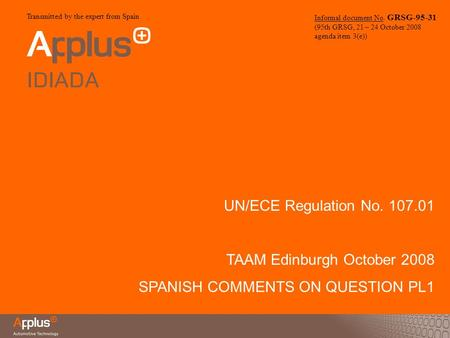 UN/ECE Regulation No. 107.01 TAAM Edinburgh October 2008 SPANISH COMMENTS ON QUESTION PL1 Informal document No. GRSG-95-31 (95th GRSG, 21 – 24 October.