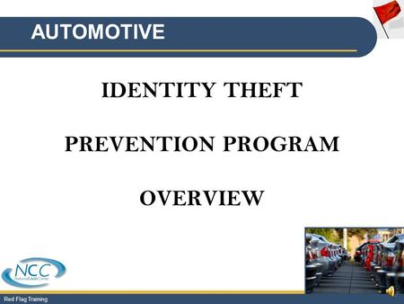 Red Flag Training IDENTITY THEFT PREVENTION PROGRAM OVERVIEW AUTOMOTIVE.