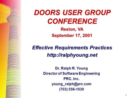 1 Dr. Ralph R. Young Director of Software Engineering PRC, Inc. (703) 556-1030 DOORS USER GROUP CONFERENCE Reston, VA September 17,