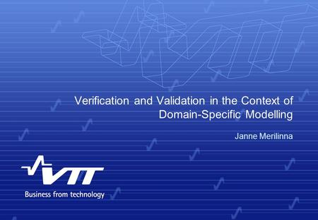 Verification and Validation in the Context of Domain-Specific Modelling Janne Merilinna.