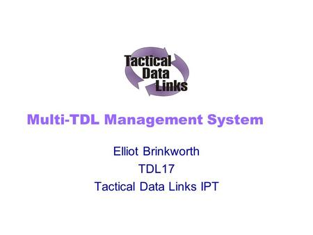 Multi-TDL Management System Elliot Brinkworth TDL17 Tactical Data Links IPT.