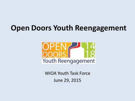 Open Doors Youth Reengagement WIOA Youth Task Force June 29, 2015.