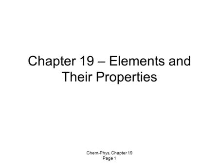 Chem-Phys, Chapter 19 Page 1 Chapter 19 – Elements and Their Properties.