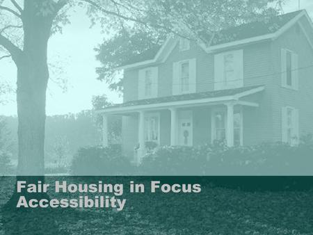 Fair Housing in Focus Accessibility. Accessibility Properties fall under several different laws. Federal programs and the age of the property determine.