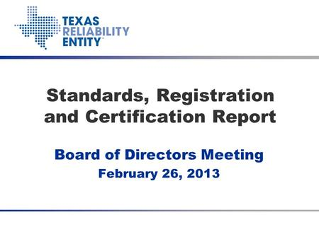 Board of Directors Meeting February 26, 2013 Standards, Registration and Certification Report.