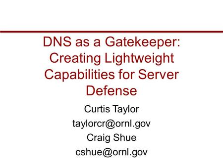DNS as a Gatekeeper: Creating Lightweight Capabilities for Server Defense Curtis Taylor Craig Shue