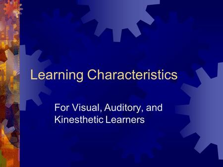 Learning Characteristics For Visual, Auditory, and Kinesthetic Learners.