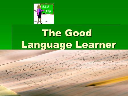 The Good Language Learner. In second language learning, in the same classroom setting, some students progress rapidly while others progress very slowly.