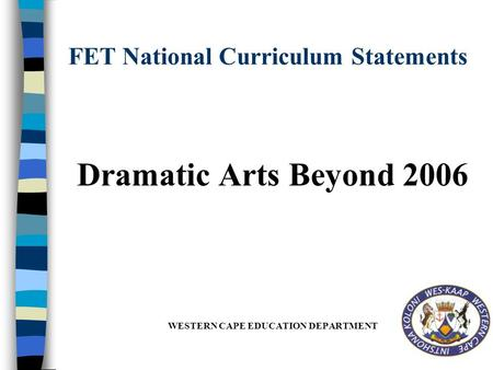 FET National Curriculum Statements Dramatic Arts Beyond 2006 WESTERN CAPE EDUCATION DEPARTMENT.