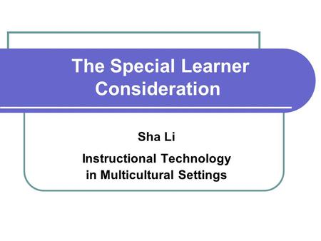 The Special Learner Consideration Sha Li Instructional Technology in Multicultural Settings.