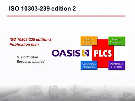 ISO 10303-239 edition 2 Publication plan R. Bodington Eurostep Limited ISO 10303-239 edition 2.