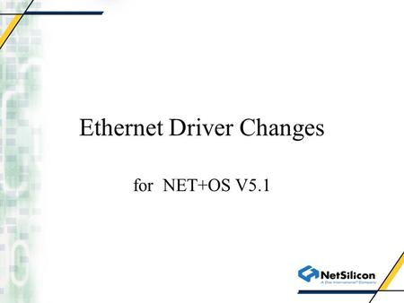 Ethernet Driver Changes for NET+OS V5.1. Design Changes Resides in bsp\devices\ethernet directory. Source code broken into more C files. Native driver.