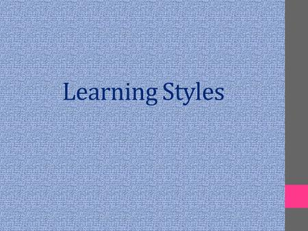 "Learning Styles. Objectives: Students should be able to:  define the term ""learning styles"".  recognize different learning styles.  Recognize the importance."